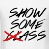Show Some Class - Show Some Ass - Men's T-Shirt