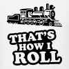 That's How I Roll - Steam Train - Men's T-Shirt