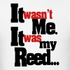 It was my reed... - Men's T-Shirt