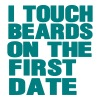 I TOUCH BEARDS ON THE FIRST DATE - Men's T-Shirt