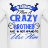 Warning I have a crazy brother and I'm not afraid - Men's T-Shirt
