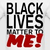 BLACK LIVE MATTER TO ME - Men's T-Shirt