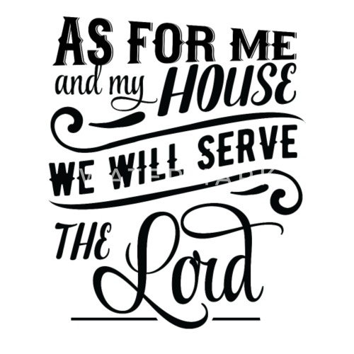 As For Me And My House We Will Serve The Lord Mens T Shirt