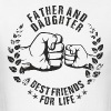 FATHER AND DAUGHTER BEST FRIENDS FOR LIFE - Men's T-Shirt