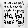 Roses are red Violets are blue Ha Ha Fuck You! - Men's T-Shirt