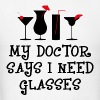 MY DOCTOR SAYS I NEED GLASSES - Men's T-Shirt