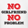 No Girlfriend No Problem - Men's T-Shirt