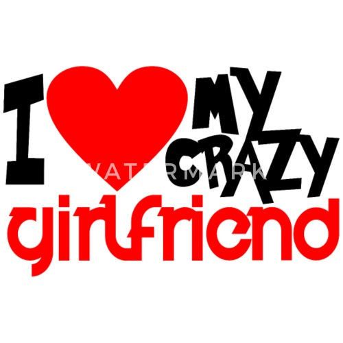 I Love My Crazy Girlfriend Couple Man Mens T Shirt Spreadshirt