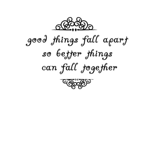 Good Things Fall Apart So Better Things Can Fall T Men's T