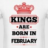 KINGS ARE BORN IN FEBRUARY - Men's T-Shirt