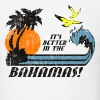 Better In Bahamas - Men's T-Shirt