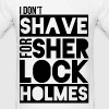 I Don't Shave for Sherlock Holmes T-Shirt - Men's T-Shirt