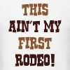 This Ain't My First Rodeo! - Men's T-Shirt
