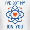 I've Got My Ion You - Men's T-Shirt