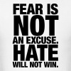 Fear is not an excuse. Hate will not win. - Men's T-Shirt