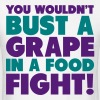 You Wouldn't Bust A Grape In A Food Fight Shirt - Men's T-Shirt