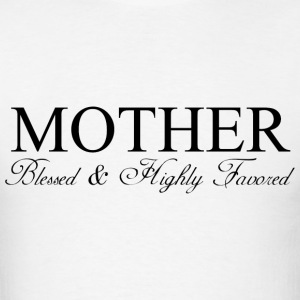 MOTHER: Blessed & Highly Favored - Men's T-Shirt