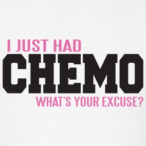 Cancer - I just had chemo - what's your excuse? - Men's T-Shirt
