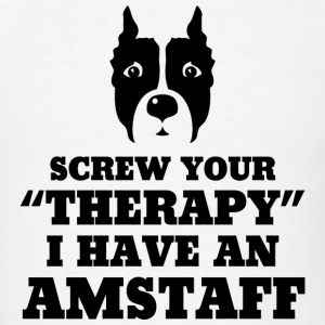 Amstaff - Screw Your Therapy I Have An Amstaff - Men's T-Shirt