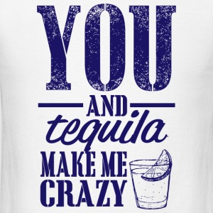 TEQUILA - YOU AND TEQUILA MAKE ME CRAZY - Men's T-Shirt