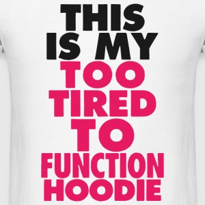 Function Hoodie - This Is My Too Tired To Functi - Men's T-Shirt
