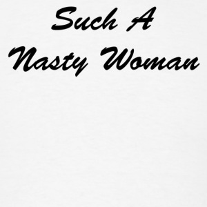Trump Tees - Such a Nasty Woman - Men's T-Shirt