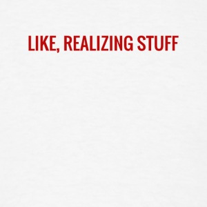 Like Realizing Stuff - Men's T-Shirt