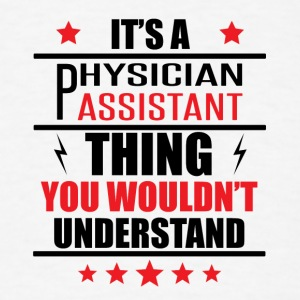 It's A Physician Assistant Thing - Men's T-Shirt