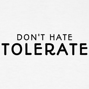 DON'T HATE TOLERATE - Men's T-Shirt