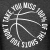 You Miss 100% of Shot You Dont Take Basketball - Men's T-Shirt