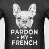 Funny Pardon my French Dog Shirt - Men's T-Shirt