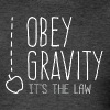 Obey Gravity (It's the Law) - Men's T-Shirt