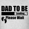 Dad To Be Loading Please Wait - Men's T-Shirt