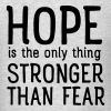 Hope Is The Only Thing Stronger Than Fear - Men's T-Shirt