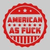 American As Fuck - Men's T-Shirt