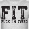 FIT - Fuck I'm Tired - Men's T-Shirt
