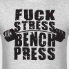 Fuck Stress, Bench Press - Men's T-Shirt