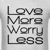 LOVE MORE WORRY LESS - Men's T-Shirt