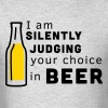 I am silently judging your choice in beer - Men's T-Shirt