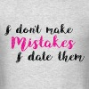 I Don't Make Mistakes - I Date Them - Men's T-Shirt
