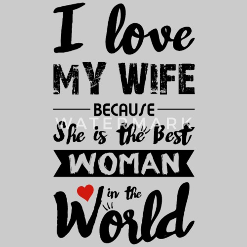 I Love My Wife Best Woman Black Mens T Shirt Spreadshirt