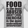 Food Is The Most Abused Anxiety Drug vs Exercise - Men's T-Shirt
