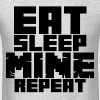 Eat Sleep MINE Repeat - Men's T-Shirt