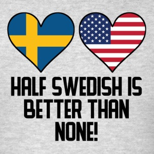 Half Swedish Is Better Than None - Men's T-Shirt