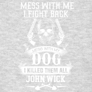 Mess with my Dog I killed them all - Men's T-Shirt