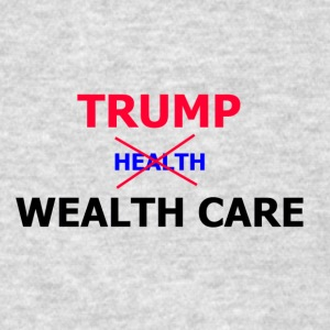 Trump Wealth Care - Men's T-Shirt