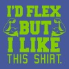 I'd Flex But I Like Shirt - Men's T-Shirt