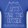 Let's take this outside - Men's T-Shirt