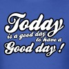today is a good day - Men's T-Shirt
