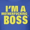 I'M A MOTHERFUCKING BOSS - Men's T-Shirt
